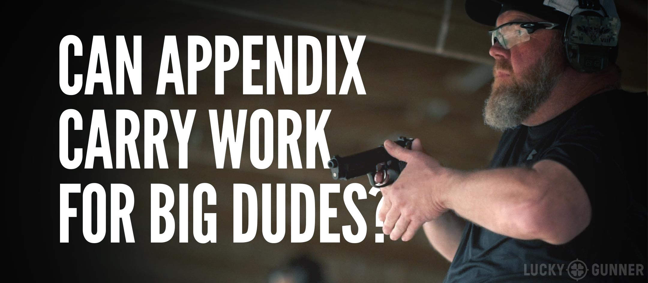 Can Appendix Carry Work for Big Dudes? - Lucky Gunner Lounge