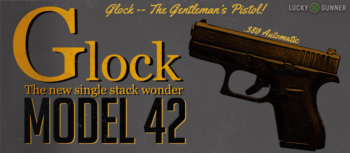 An Overview of the Glock 42: Glock's New  380 ACP Pistol