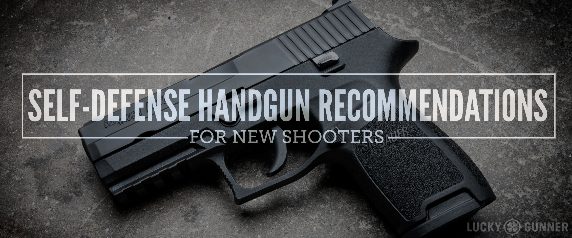 Handgun Recommendations for New Shooters - Lucky Gunner Lounge